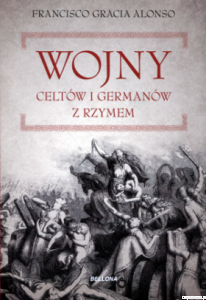 Wojny Celtów i Germanów z Rzymianami - Alonso Francisco Gracia