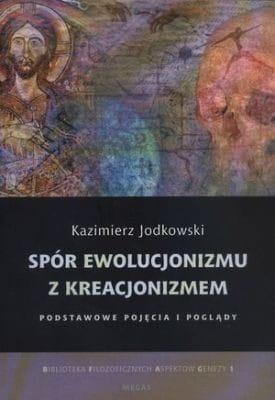 Spór ewolucjonizmu z kreacjonizmem - Kazimierz Jodkowski