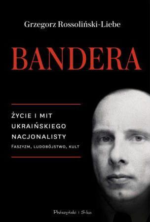 Image of Bandera. Faszyzm, ludobójstwo, kult. Życie i mit ukraińskiego nacjonalisty - Grzegorz Rossoliński-Liebe