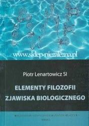 Elementy filozofii zjawiska biologicznego - Piotr Lenartowicz SJ