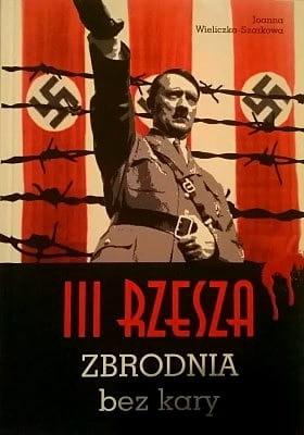Image of III Rzesza. Zbrodnia bez kary - Joanna Wieliczka-Szarkowa