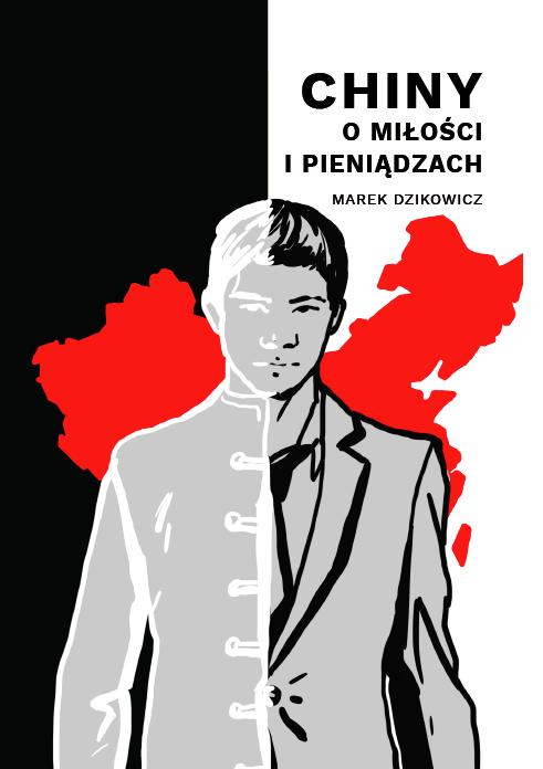 Image of Chiny. O miłości i pieniądzach - Marek Dzikowicz