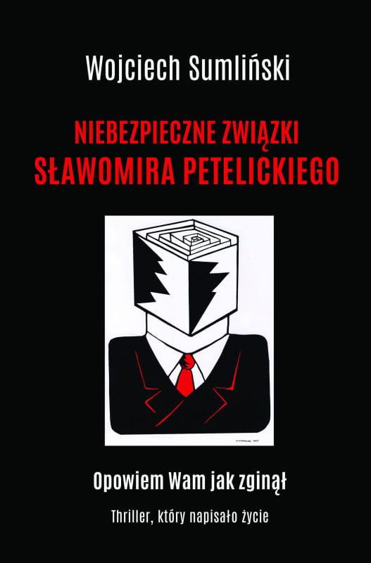 Niebezpieczne związki Sławomira Petelickiego - Wojciech Sumliński