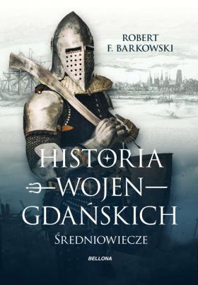 Image of Historia wojen gdańskich: Średniowiecze - Robert F. Barkowski