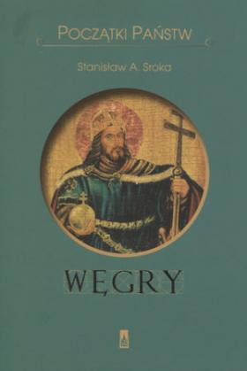 Początki państw. Węgry - STANISŁAW A. SROKA
