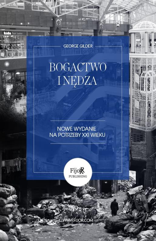 Image of Bogactwo i nędza. Nowe wydanie na potrzeby XXI wieku - George Gilder