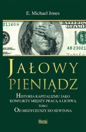 Image of Jałowy pieniądz. Historia kapitalizmu jako konfliktu między pracą a lichwą - Michael Jones