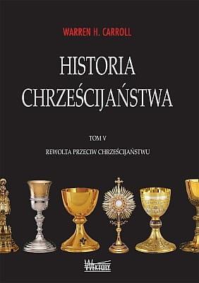 Historia chrześcijaństwa, t. V - Warren H. Carroll