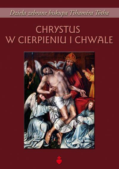 Chrystus w cierpieniu i chwale - bp Tihamér Tóth
