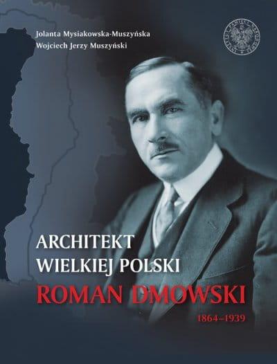 Image of Architekt wielkiej Polski Roman Dmowski 1864-1939 - Jolanta Mysiakowska-Muszyńska, Wojciech Jerzy Muszyński