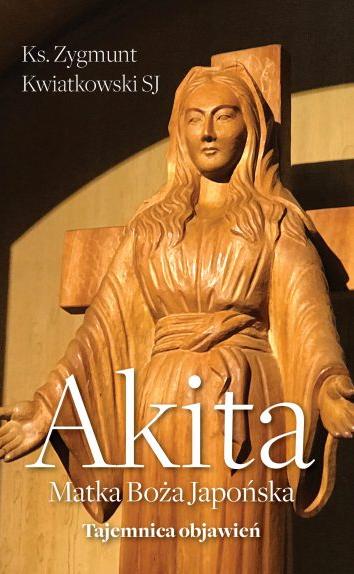 Akita. Matka Boża japońska - Ks. Zygmunt Kwiatkowski SJ