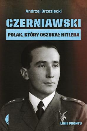 Image of Czerniawski. Polak, który oszukał Hitlera - Andrzej Brzeziecki