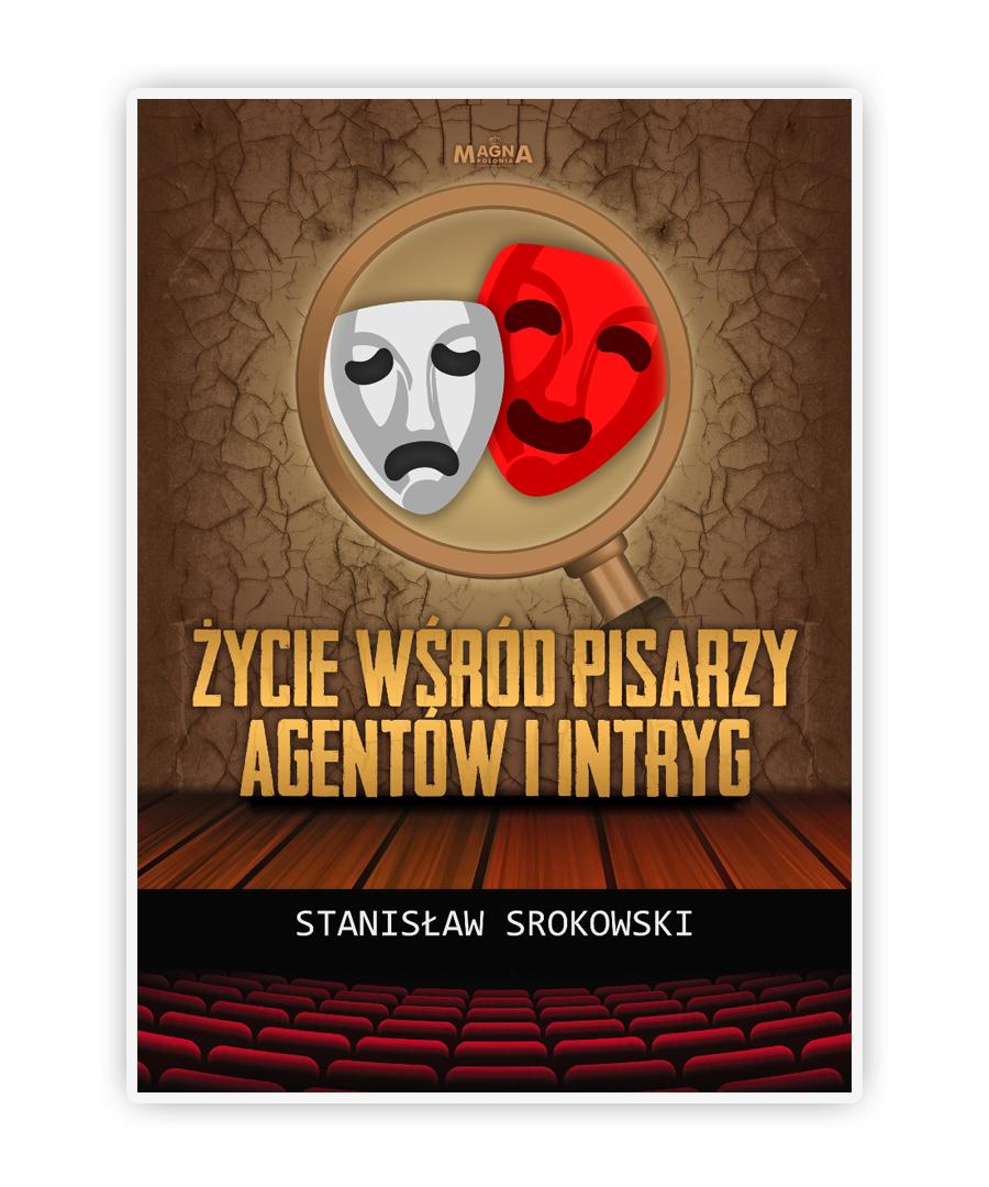 Życie wśród pisarzy, agentów i intryg - Stanisław Srokowski