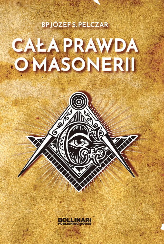 Cała prawda o masonerii - BP Józef S. Pelczar