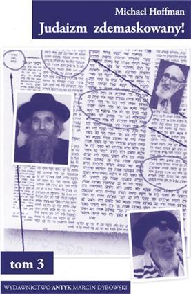 Judaizm zdemaskowany w oparciu o jego własne święte księgi. Tom 3 - Hoffman Michael