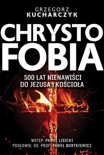 Chrystofobia. 500 lat nienawiści do Jezusa i Kościoła - Grzegorz Kucharczyk