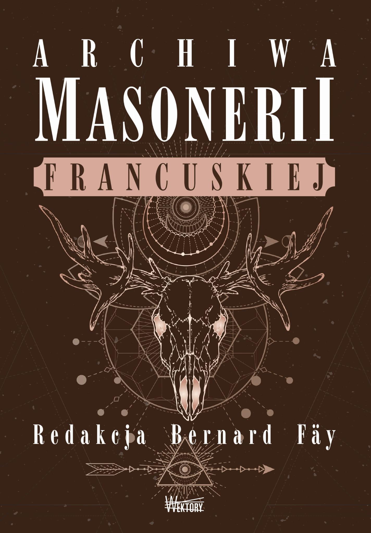 Archiwa masonerii francuskiej - Redakcja Bernard Faÿ
