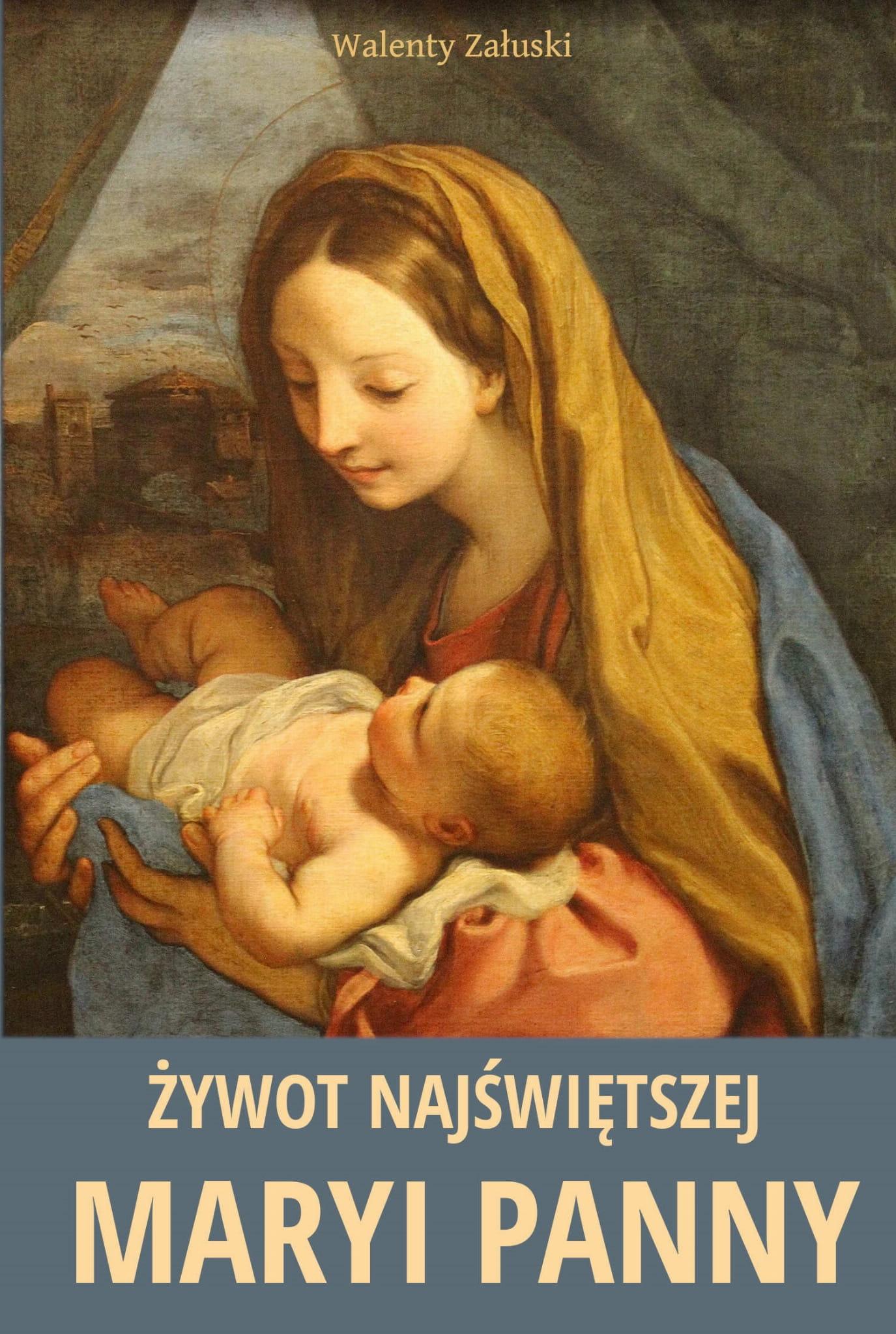 Żywot Najświętszej Maryi Panny - Walenty Załuski