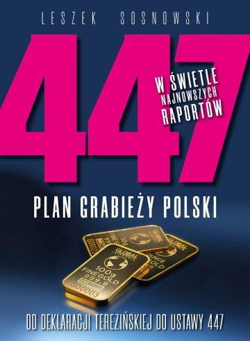 447. Plan grabieży Polski. Od deklaracji terezińskiej do ustawy 447 - Leszek A. Sosnowski