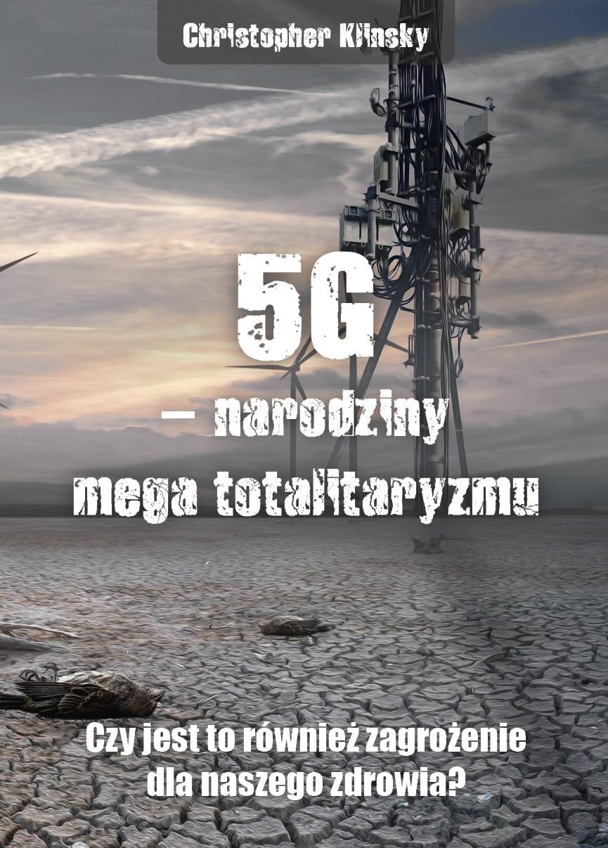 5G – narodziny mega totalitaryzmu. Czy jest to również zagrożenie dla naszego zdrowia? - Chris Klinsky