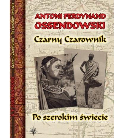 Image of Czarny Czarownik. Po szerokim świecie - Antoni Ferdynand Ossendowski