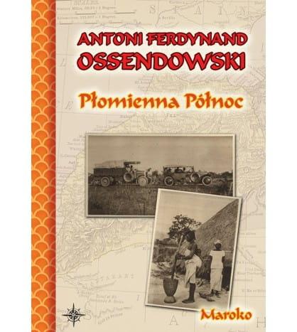 Płomienna Północ. Maroko - Antoni Ferdynand Ossendowski (twarda oprawa)