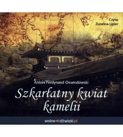 Szkarłatny kwiat kamelii (audiobook) - Antoni Ferdynand Ossendowski