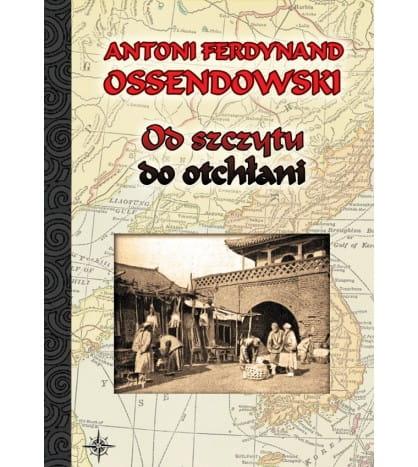 Od szczytu do otchłani (twarda oprawa) - Antoni Ferdynand Ossendowski