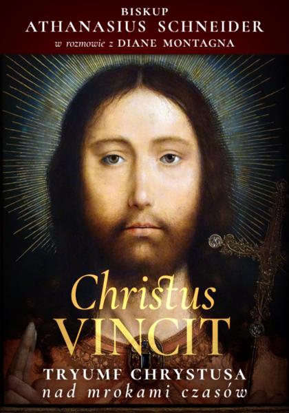 Christus Vincit. Tryumf Chrystusa nad mrokami czasów - Bp Athanasius Schneider