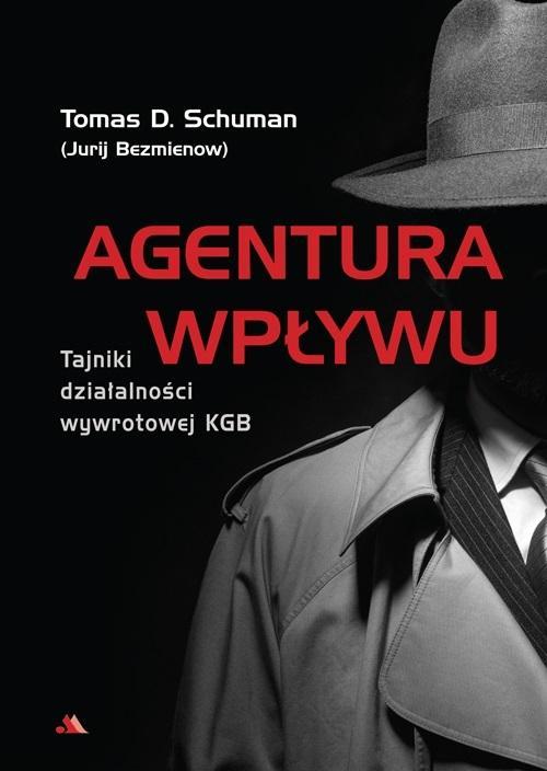 Agentura wpływu. Tajniki działalności wywrotowej KGB - Tomas D. Schuman (Jurij Bezmienow)