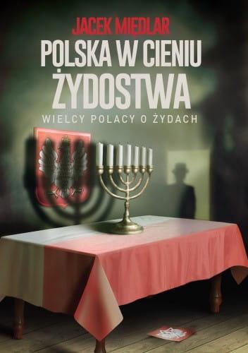 Polska w cieniu żydostwa. Wielcy Polacy o Żydach - Jacek Międlar