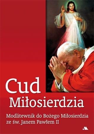 Cud Miłosierdzia. Modlitewnik do Bożego Miłosierdzia ze św. Janem Pawłem II