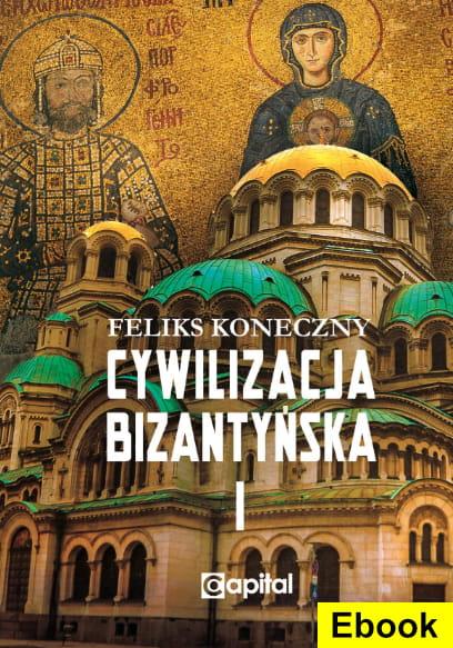 Image of [E-book] Cywilizacja bizantyńska, tom 1 - Feliks Koneczny