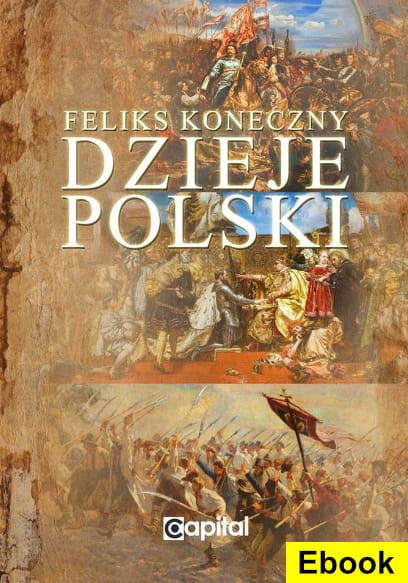 Image of (E-book) Dzieje Polski. Od początku Piastów do III rozbioru Polski - Feliks Koneczny