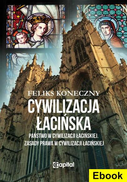 Image of [E-book]Cywilizacja łacińska - Państwo w cywilizacji łacińskiej. Zasady prawa w cywilizacji łacińskiej - Feliks Koneczny
