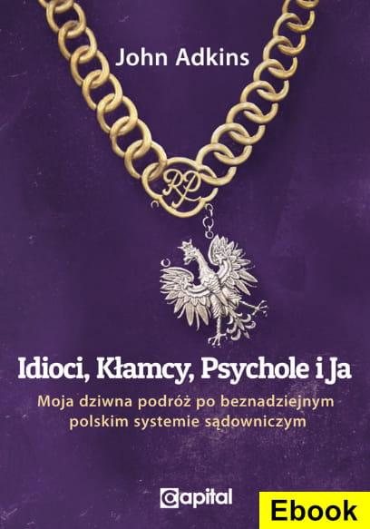 Image of [E-book] Idioci, kłamcy, psychole i ja - John Adkins