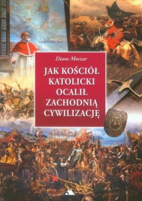 Jak Kościół katolicki ocalił zachodnią cywilizację - Diane Moczar