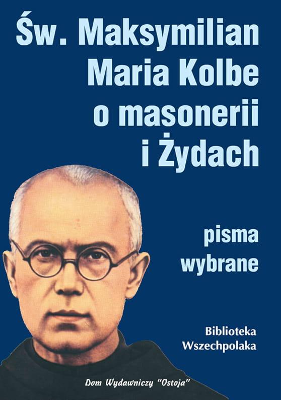 Św. Maksymilian Maria Kolbe o masonerii i Żydach - pisma wybrane