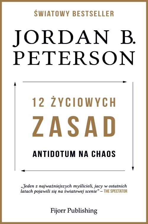 12 życiowych zasad: antidotum na chaos - Jordan Peterson