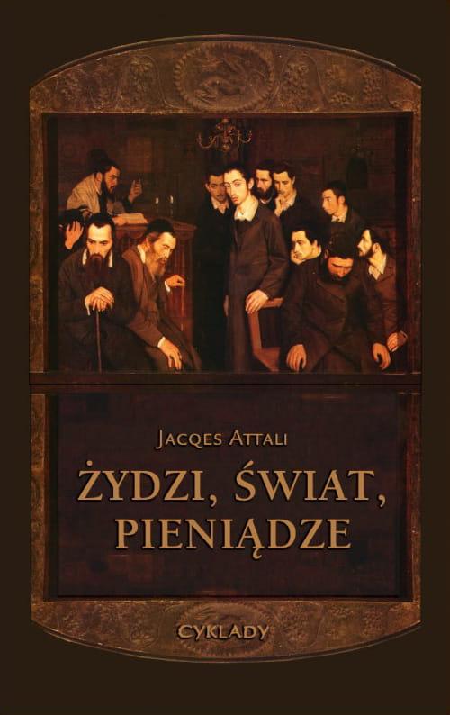 Żydzi. Świat, Pieniądze - Jacques Attali