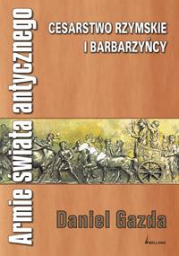 Armie świata antycznego. Cesarstwo Rzymskie i Barbarzyńcy - Daniel Gazda