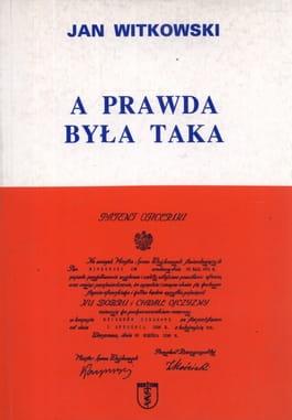 Image of A prawda była taka. Wspomnienia partyzanta AK - Jan Witkowski