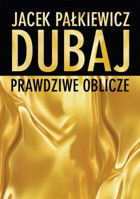 Image of Dubaj. Prwdziwe oblicze - Jacek Pałkiewicz