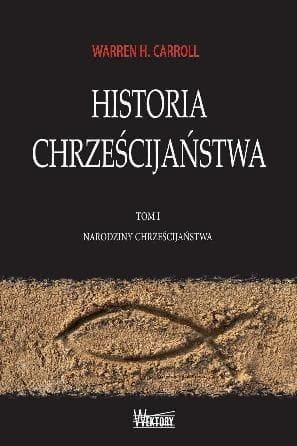 Historia Chrześcijaństwa tom I - Warren H. Carroll