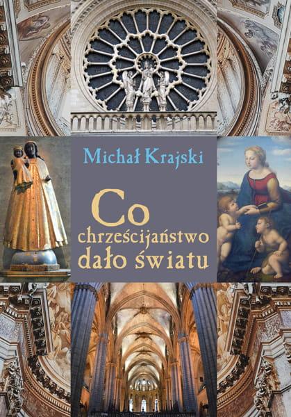 Co chrześcijaństwo dało światu - Michał Krajski