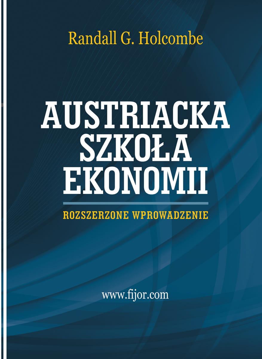 Image of Austriacka Szkoła Ekonomii – rozszerzone wprowadzenie - Randall G. Holcombe