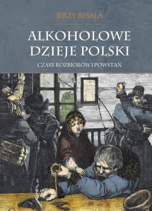 Image of Alkoholowe dzieje Polski t. 2: Czasy rozbiorów i powstań - Jerzy Besala