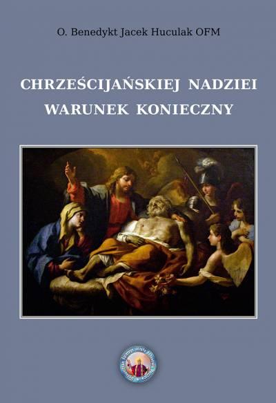 Chrześcijańskiej nadziei warunek konieczny - o. Benedykt Jacek Huculak