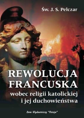 Rewolucja francuska wobec religii katolickiej i jej duchowieństwa - św. Józef Sebastian Pelczar