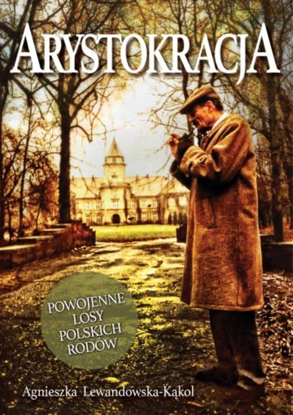 Image of Arystokracja. Powojenne losy polskich rodów - Agnieszka Lewandowska-Kąkol